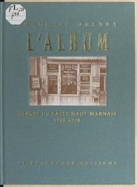 Frédéric Delbos - L'album - Images du passé haut-marnais, 1900-1920.