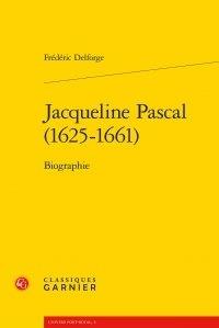 Frédéric Delforge - Jacqueline Pascal (1625-1661) - Biographie.