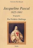 Frédéric Delforge - Jacqueline Pascal 1625-1661.