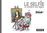 Frédéric Deligne - Le Selfie à travers les âges.