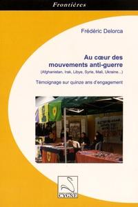 Frédéric Delorca - Au coeur des mouvements anti-guerre - Témoignage sur quinze ans d'engagement.