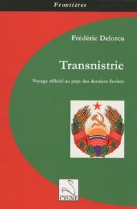 Frédéric Delorca - Transnistrie - Voyage officiel au Pays des derniers Soviets.