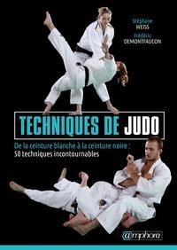 Frédéric Demontfaucon et Stéphane Weiss - Techniques de judo - De la ceinture blanche à la ceinture noire : 50 techniques incontournables.