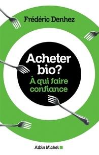 Frédéric Denhez - Acheter bio ? - A qui faire confiance.