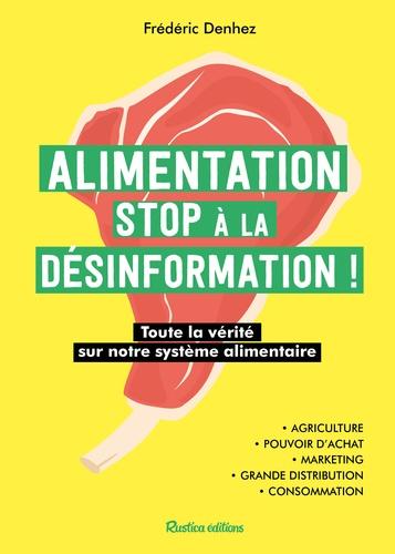 Alimentation, stop à la désinformation !. Toute la vérité sur notre système alimentaire