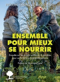 Frédéric Denhez et Alexis Jenni - Ensemble pour mieux se nourrir - Enquête sur les projets solidaires et durables pour sortir de la précarité alimentaire.