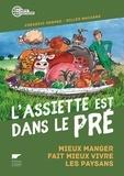 Frédéric Denhez et Gilles Macagno - L'assiette est dans le pré - Mieux manger fait mieux vivre les paysans.