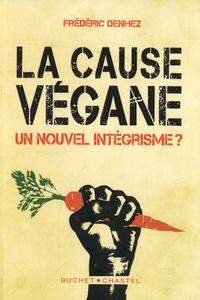 Frédéric Denhez - La Cause Végane - Un nouvel intégrisme ?.