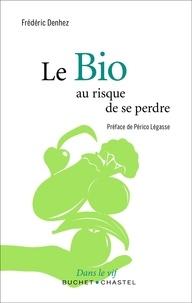 Frédéric Denhez - Le Bio - Au risque de se perdre.