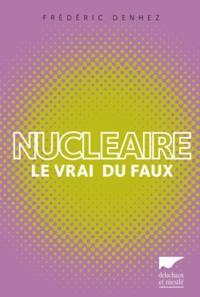 Frédéric Denhez - Nucléaire - Le vrai du faux.