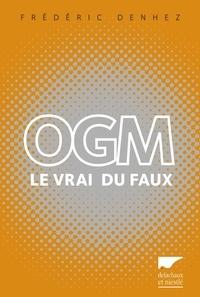 Frédéric Denhez - OGM - Le vrai du faux.