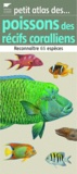 Frédéric Denhez - Petit atlas des poissons des récifs coralliens.