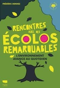 Frédéric Denhez - Rencontres avec des écolos remarquables - L'environnement avance au quotidien.