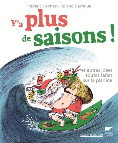 Frédéric Denhez et Roland Garrigue - Y'a plus de saisons ! - Et autres idées toutes faites sur la planète.
