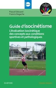 Frédéric Depiesse et Francis Degache - Guide d'isocinétisme - L'évaluation isocinétique des concepts aux conditions sportives et pathologiques.