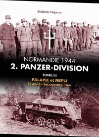 Frédéric Deprun - 2.panzerdivision tome iii - Falaise et repli - 13 aout-septembre 1944.