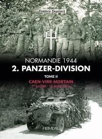 Frédéric Deprun - Normandie 1944, Panzer Division - Tome 2, Caen-Vire-Mortain (1er juillet-12 août 1944).
