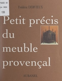 Frédéric Dervieux - Petit précis du meuble provençal.