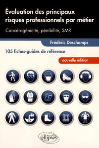 Frédéric Deschamps - Evaluation des principaux risques professionnels par métier - Cancérogénicité, pénibilité, SMR : 105 fiches-guides de référence.