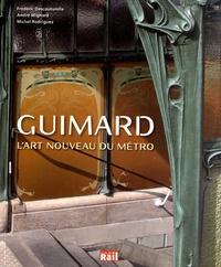Frédéric Descouturelle et André Mignard - Guimard - L'Art nouveau du métro.