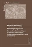 Frédéric Dessberg - Le triangle impossible. - Les relations franco-soviétiques et le facteur polonais dans les questions de sécurité en Europe (1924-1935).
