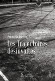 Frédéric Dewer - Les trajectoires désinvoltes.