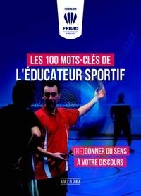 Frédéric Dor - Les 100 mots-clés de l'éducateur sportif - (Re)donner du sens à votre discours.