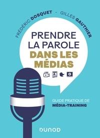Frédéric Dosquet et Gilles Gauthier - Prendre la parole dans les médias - Guide pratique de média-training.