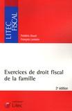 Frédéric Douet et François Lemaire - Exercices de droit fiscal de la famille.