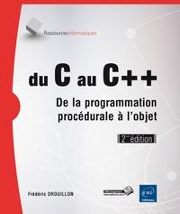 Frédéric Drouillon - Du C au C++ - De la programmation procédurale à l'objet.