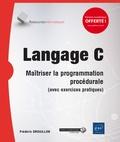Frédéric Drouillon - Langage C - Maîtriser la programmation procédurale.