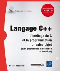Frédéric Drouillon - Langage C++ - L'héritage du C et la programmation orientée objet (avec programmes d'illustration et exercices).
