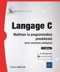 Frédéric Drouillon - Langage C - Maîtriser la programmation procédurale (avec exercices pratiques).