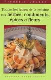 Frédéric Drussy - Toutes les bases de la cuisine aux herbes, condiments, épices et fleurs.