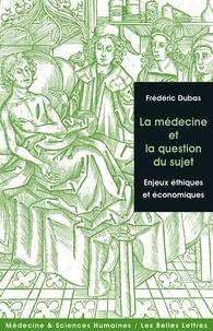 Frédéric Dubas - La médecine et la question du sujet - Enjeux éthiques et économiques.