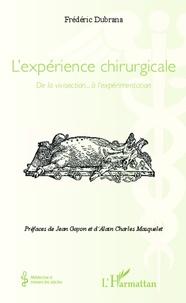 Frédéric Dubrana - L'expérience chirurgicale - De la vivisection... à l'expérimentation.