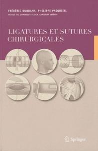 Frédéric Dubrana et Philippe Pasquier - Ligatures et sutures chirurgicales.