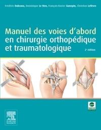 Frédéric Dubrana et Dominique Le Nen - Manuel des voies d'abord en chirurgie orthopédique et traumatologique.