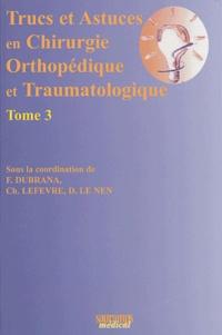 Frédéric Dubrana et Dominique Le Nen - Trucs et astuces en chirurgie orthopédique et traumatologique - Tome 3.