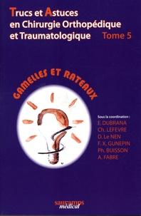 Frédéric Dubrana et C Lefevre - Trucs et astuces en chirurgie orthopédique et traumatologique - Tome 5, Gamelles et rateaux.