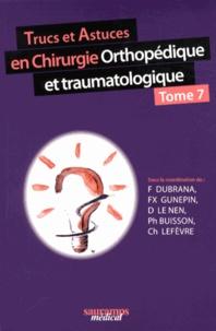 Frédéric Dubrana et François-Xavier Gunepin - Trucs et astuces en chirurgie orthopédique et traumatologique - Tome 7.