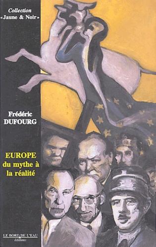 Frédéric Dufourg - Europe du mythe à la réalité.