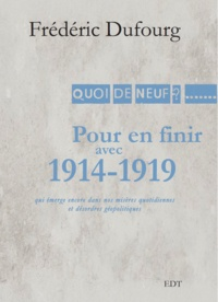 Frédéric Dufourg - Pour en finir avec 1914-1919 qui émerge encore dans nos misères quotidiennes et désordres géopolitiques.