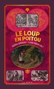 Frédéric Dumerchat et Claude Ribouillault - Le loup en Poitou.
