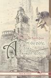 Frédéric Dupont de Saint-Just - Au nom du père, du fils... Ainsi soit Robin.