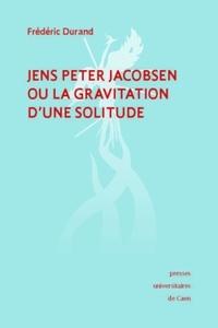 Frédéric Durand - Jens Peter Jacobsen ou la gravitation d'une solitude.