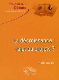 Frédéric Durand - La décroissance : Rejet ou projets ? - Croissance et développement durable en questions.