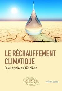 Frédéric Durand - Le réchauffement climatique - Enjeu crucial du XXIe siècle.