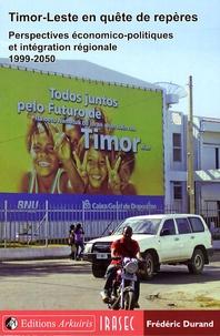 Frédéric Durand - Timor-Leste en quête de repères - Perspectives économico-politiques et intégration régionale 1999-2050.