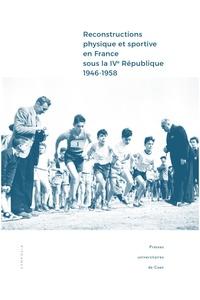 Frédéric Dutheil et Yohann Fortune - Reconstructions physique et sportive en France sous la IVe République (1946-1958) - Entre intentions et réalisations.